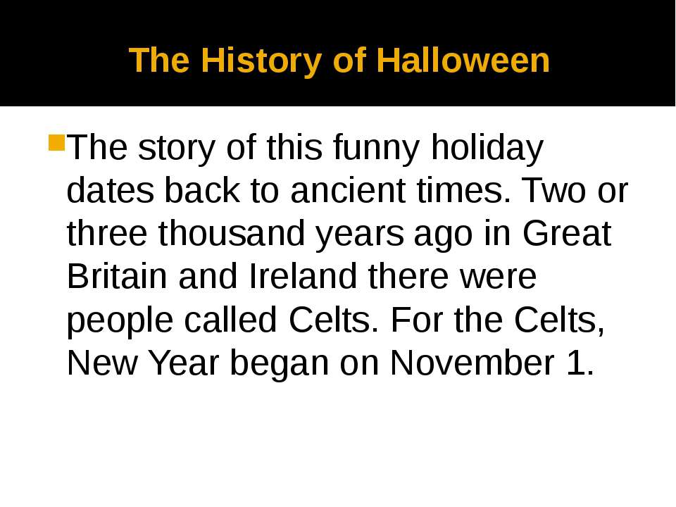 The History of Halloween The story of this funny holiday dates back to ancien...
