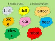 1.Reading practice. 2. Disappearing words ball doll balloon bike kite bear cl...