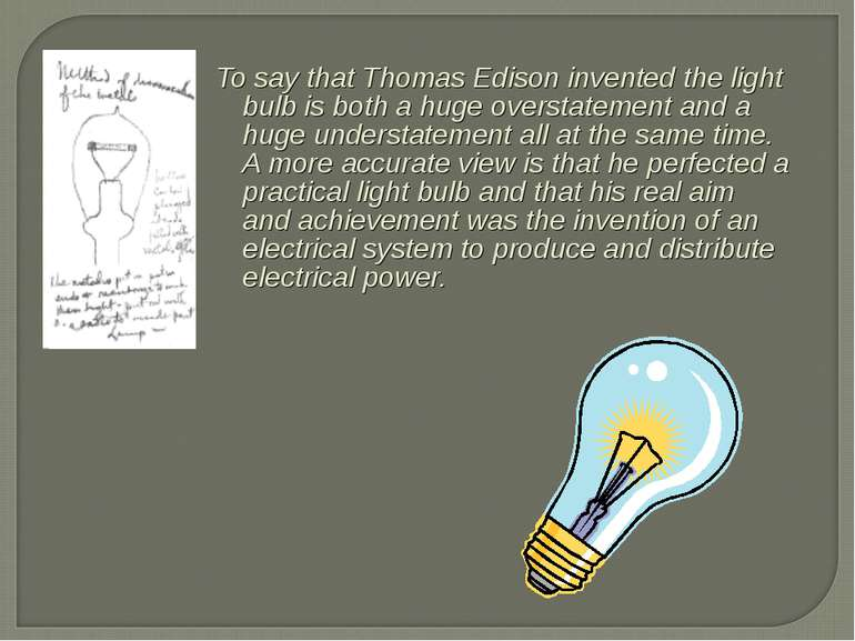 To say that Thomas Edison invented the light bulb is both a huge overstatemen...