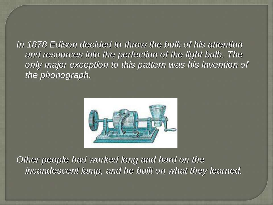 In 1878 Edison decided to throw the bulk of his attention and resources into ...