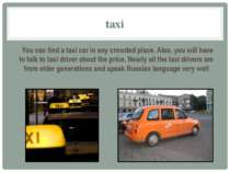 taxi You can find a taxi car in any crowded place. Also, you will have to tal...