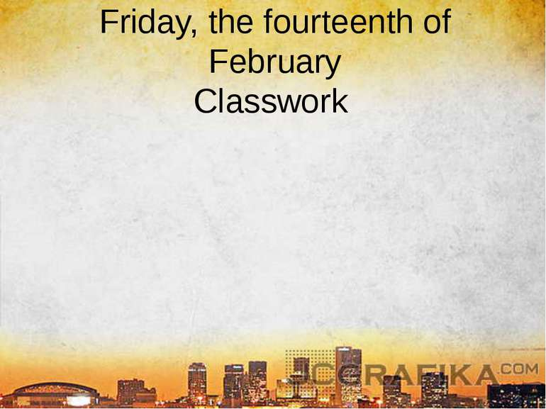 Friday, the fourteenth of February Classwork