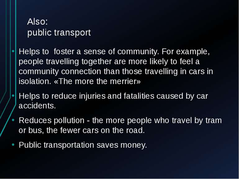 Also: public transport Helps to foster a sense of community. For example, peo...