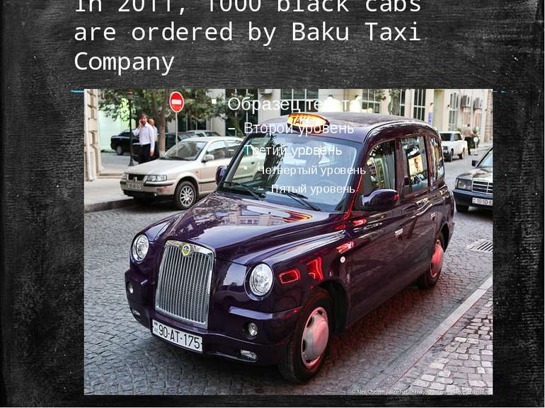 In 2011, 1000 black cabs are ordered by Baku Taxi Company