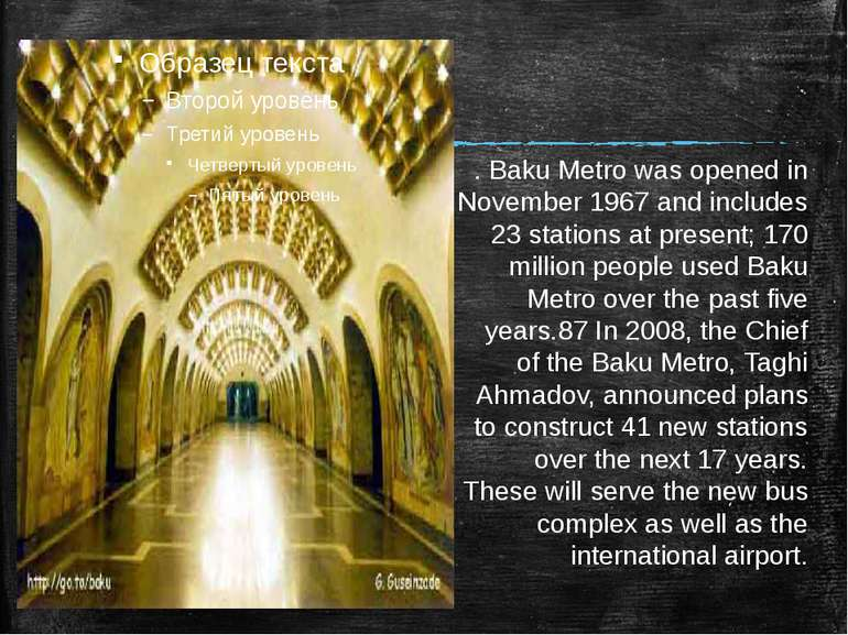 . Baku Metro was opened in November 1967 and includes 23 stations at present;...