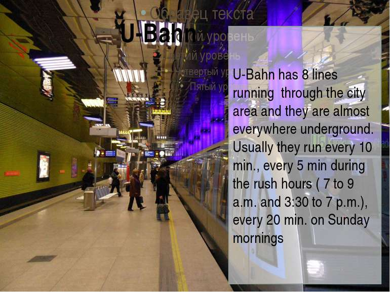 U-Bahn has 8 lines running through the city area and they are almost everywhe...