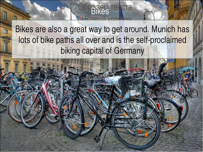 Bikes are also a great way to get around. Munich has lots of bike paths all o...
