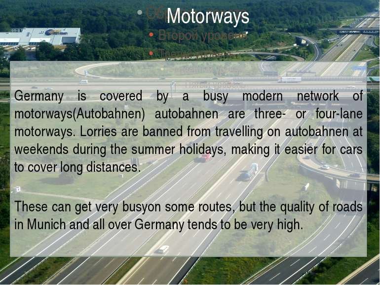 Germany is covered by a busy modern network of motorways(Autobahnen) autobahn...