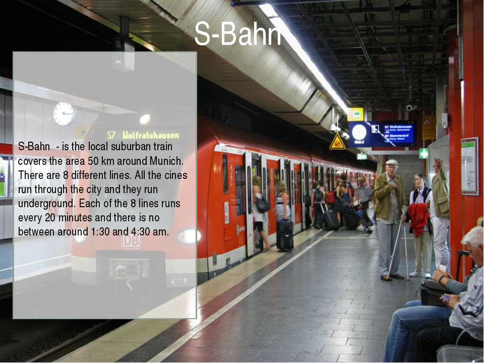 S-Bahn - is the local suburban train covers the area 50 km around Munich. The...
