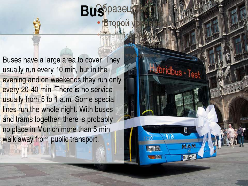 Buses have a large area to cover. They usually run every 10 min, but in the e...