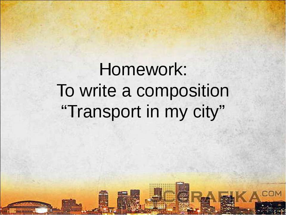 "Homework: To write a composition ""Transport in my city"""