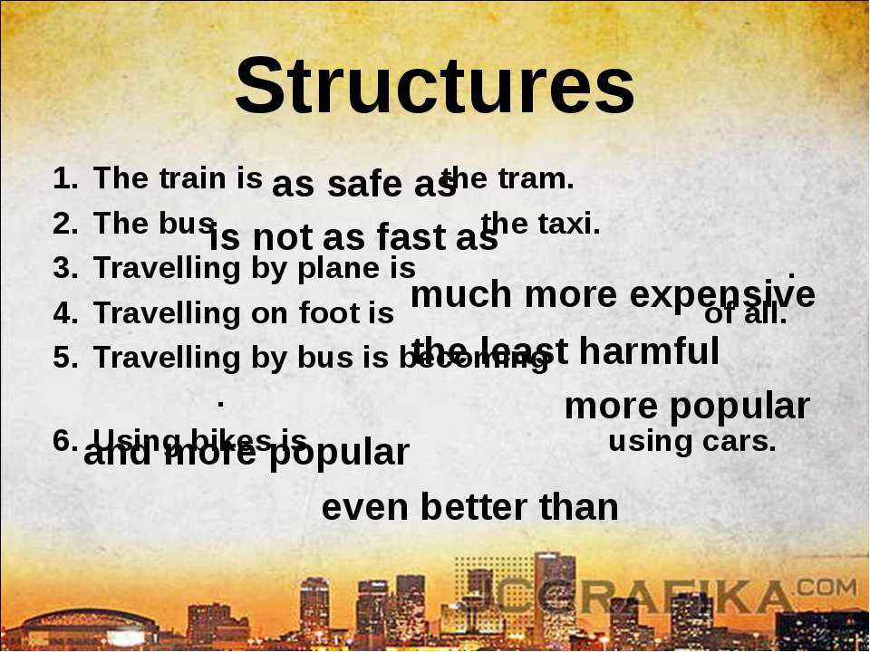 Structures The train is the tram. The bus the taxi. Travelling by plane is . ...