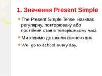 1. Значення Present Simple The Present Simple Tense називає регулярну, повтор...