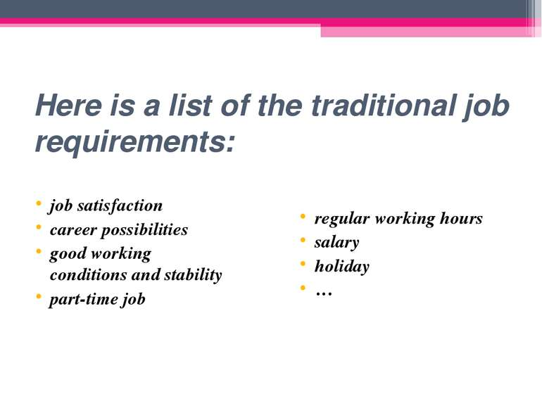 Here is a list of the traditional job requirements: job satisfaction career p...