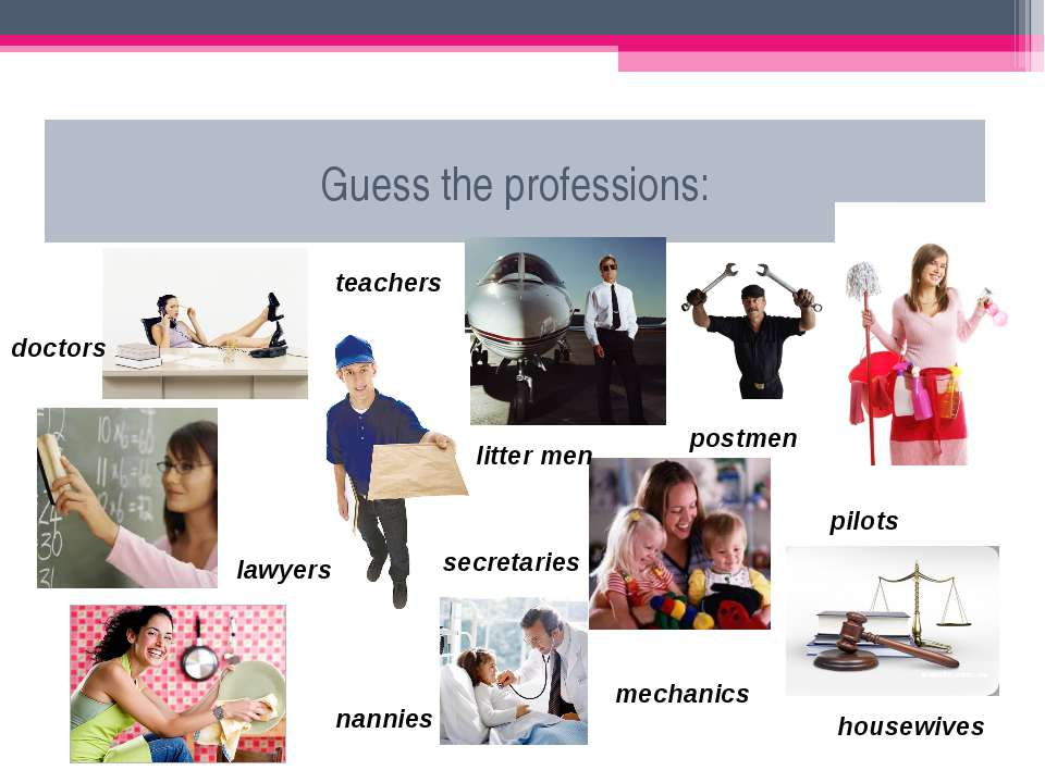 Guess the professions: teachers pilots doctors litter men secretaries postmen...