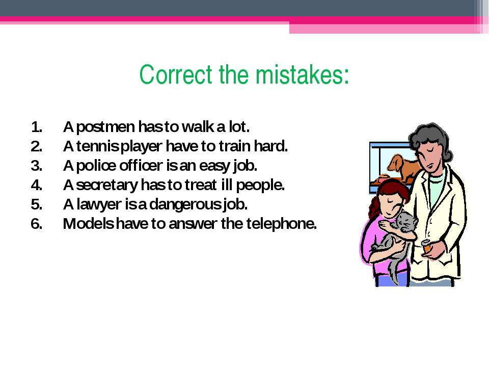 Correct the mistakes: