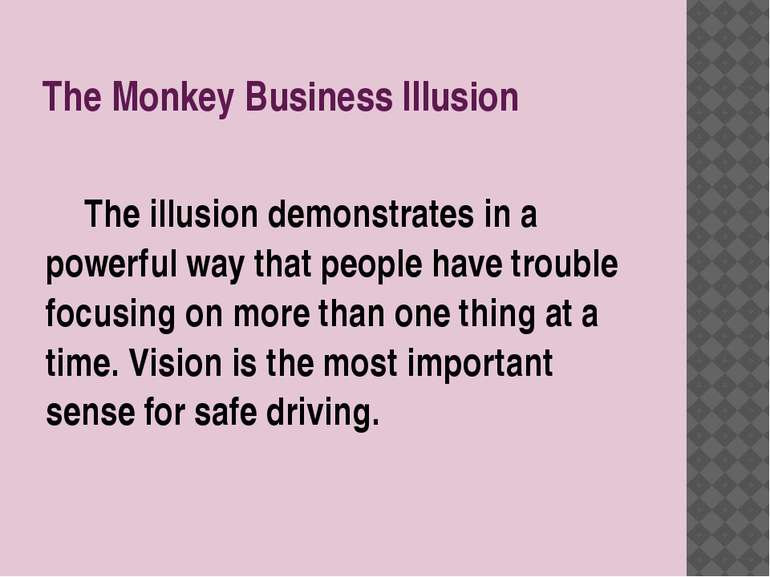 The Monkey Business Illusion The illusion demonstrates in a powerful way that...