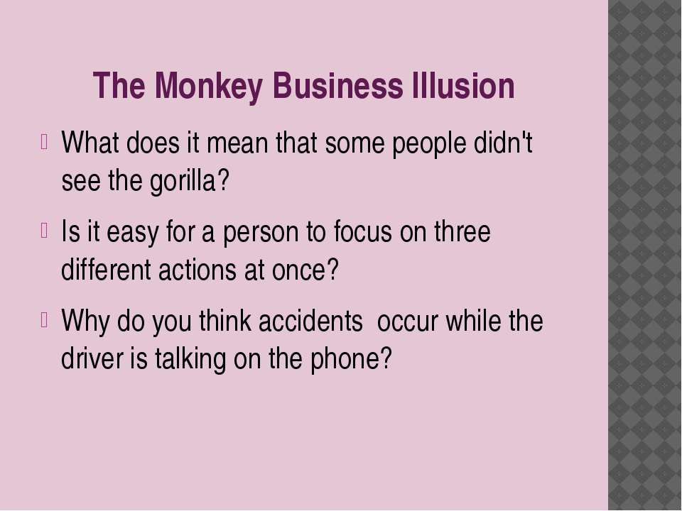 The Monkey Business Illusion What does it mean that some people didn't see th...