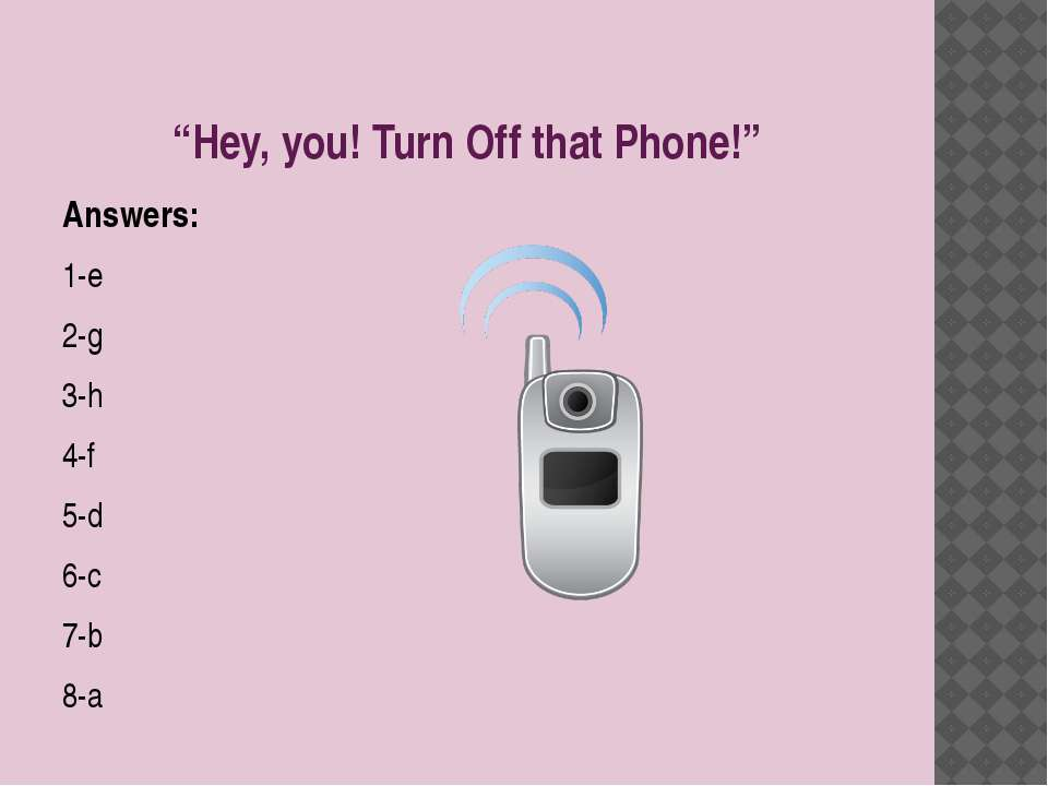 """Hey, you! Turn Off that Phone!"" Answers: 1-e 2-g 3-h 4-f 5-d 6-c 7-b 8-a"