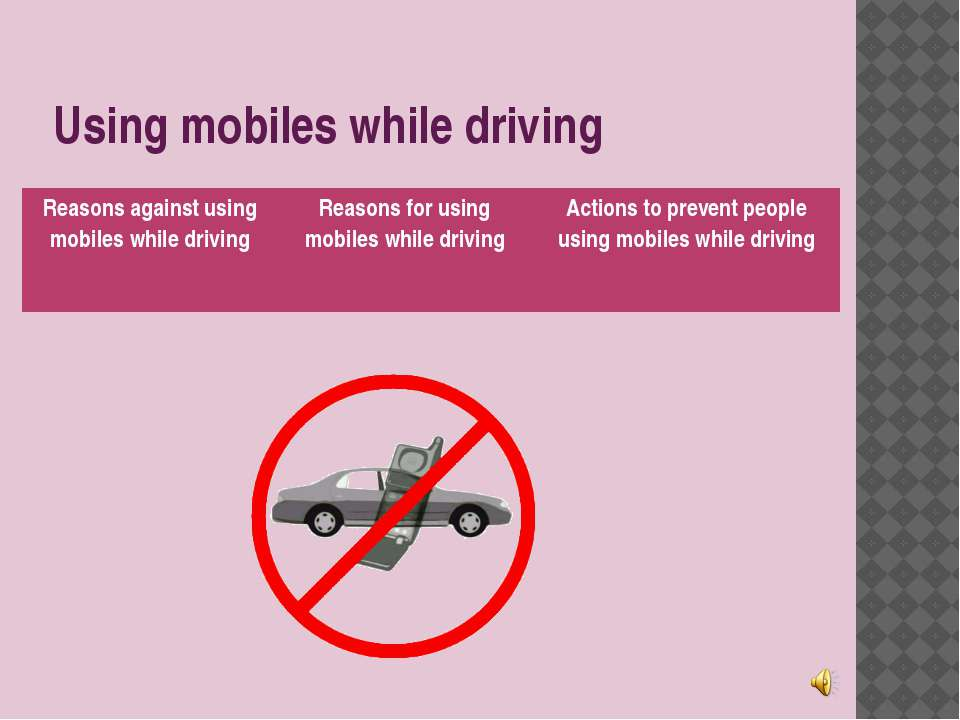 Using mobiles while driving Reasons against using mobiles while driving Reaso...