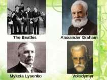 The Beatles Alexander Graham Bell Mykola Lysenko Volodymyr Vernadsky