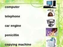 computer telephone car engine penicillin copying machine