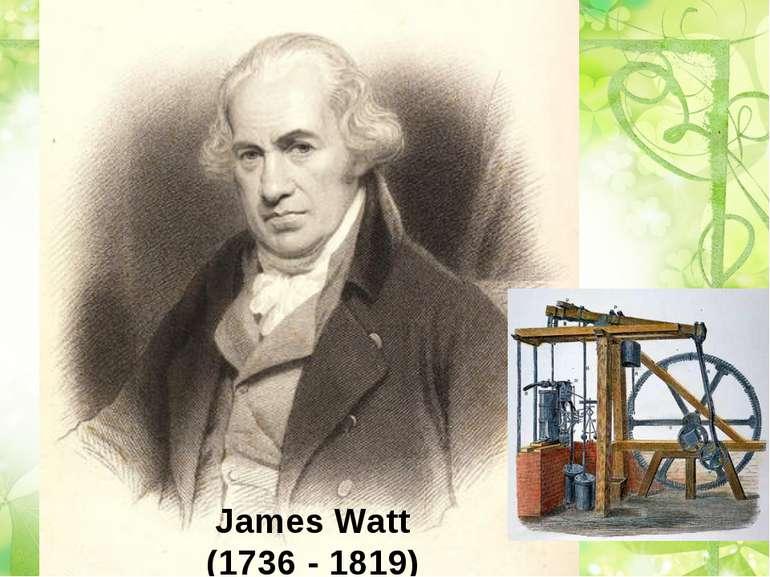 James Watt (1736 - 1819)
