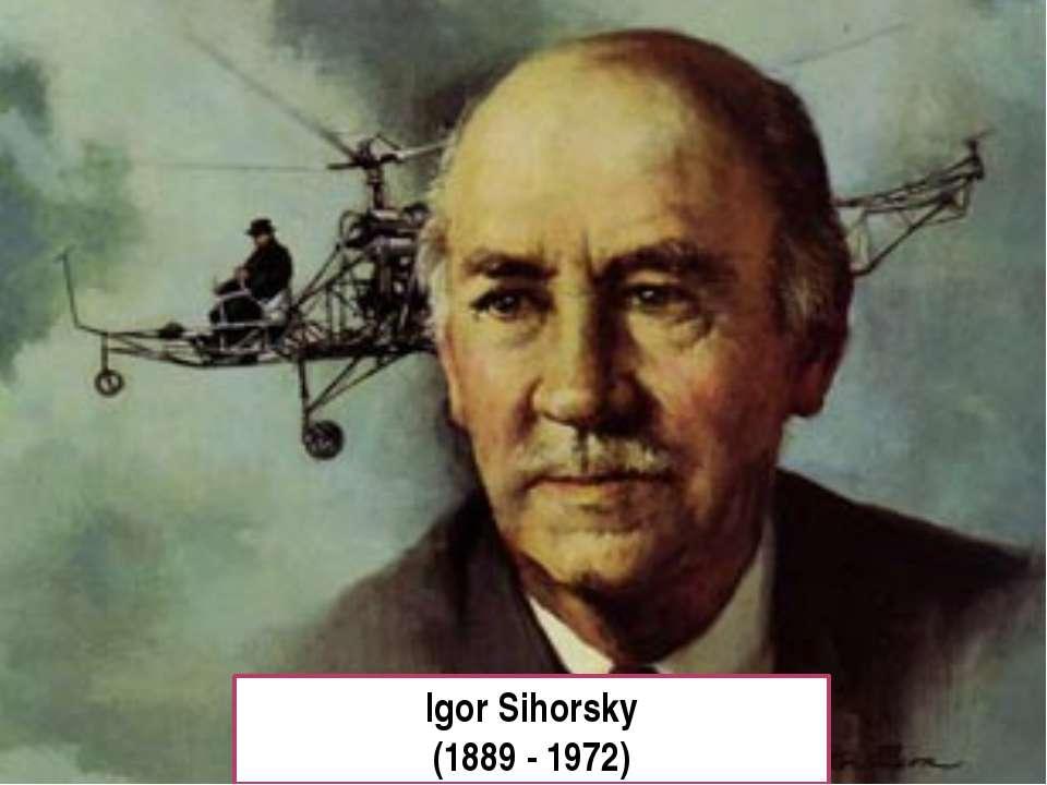 Igor Sihorsky (1889 - 1972)