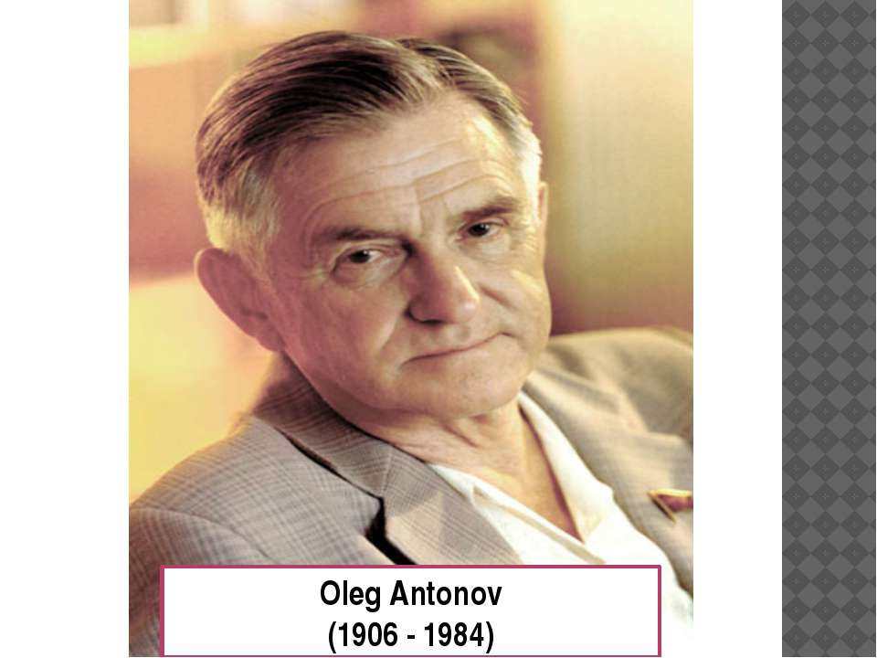 Oleg Antonov (1906 - 1984)