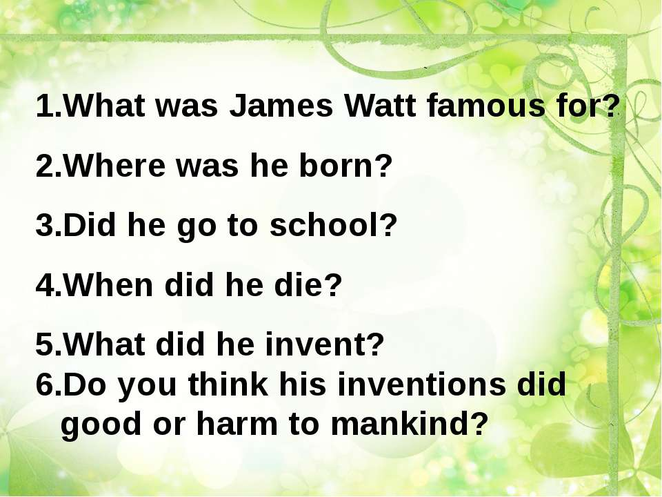 What was James Watt famous for? Where was he born? Did he go to school? When ...