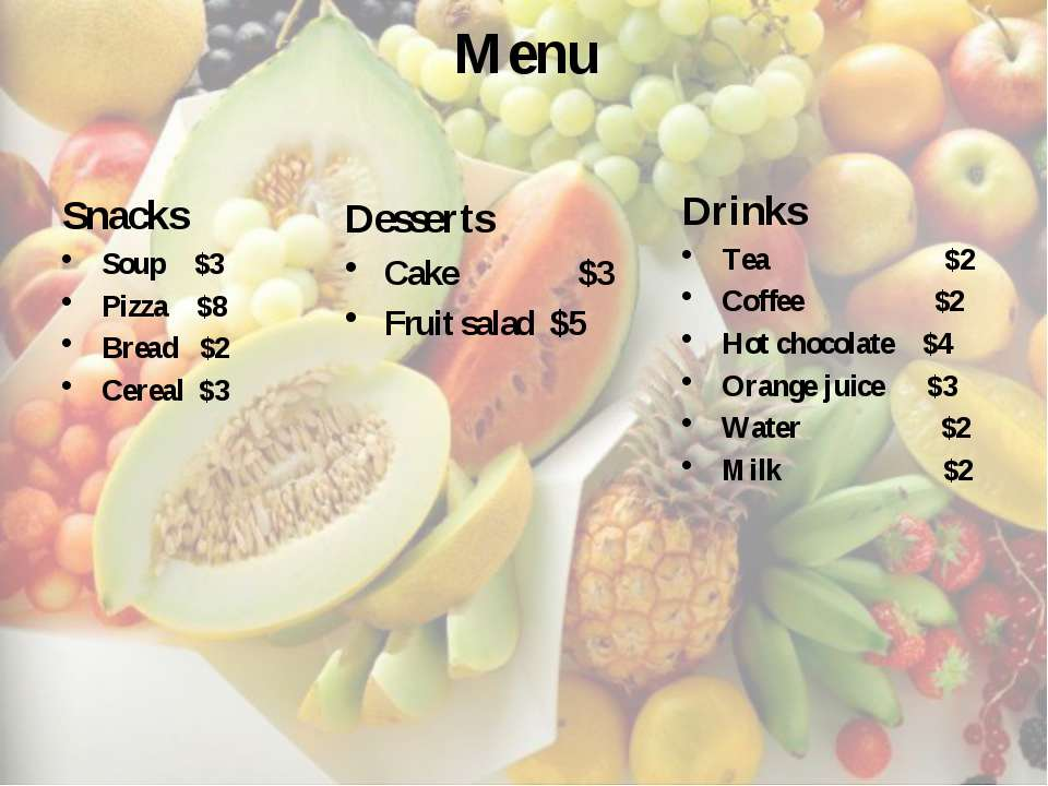 Menu Snacks Soup $3 Pizza $8 Bread $2 Cereal $3 Desserts Cake $3 Fruit salad ...