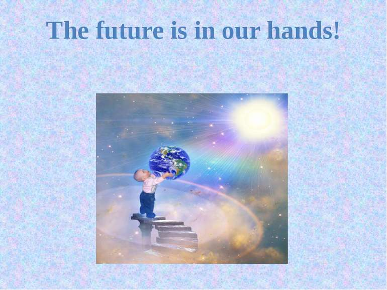 The future is in our hands!