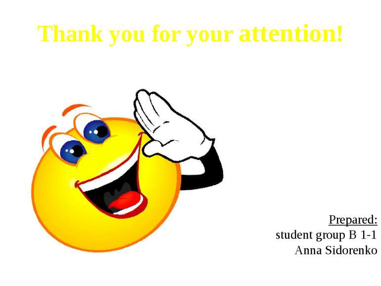 Thank you for your attention! Prepared: student group B 1-1 Anna Sidorenko