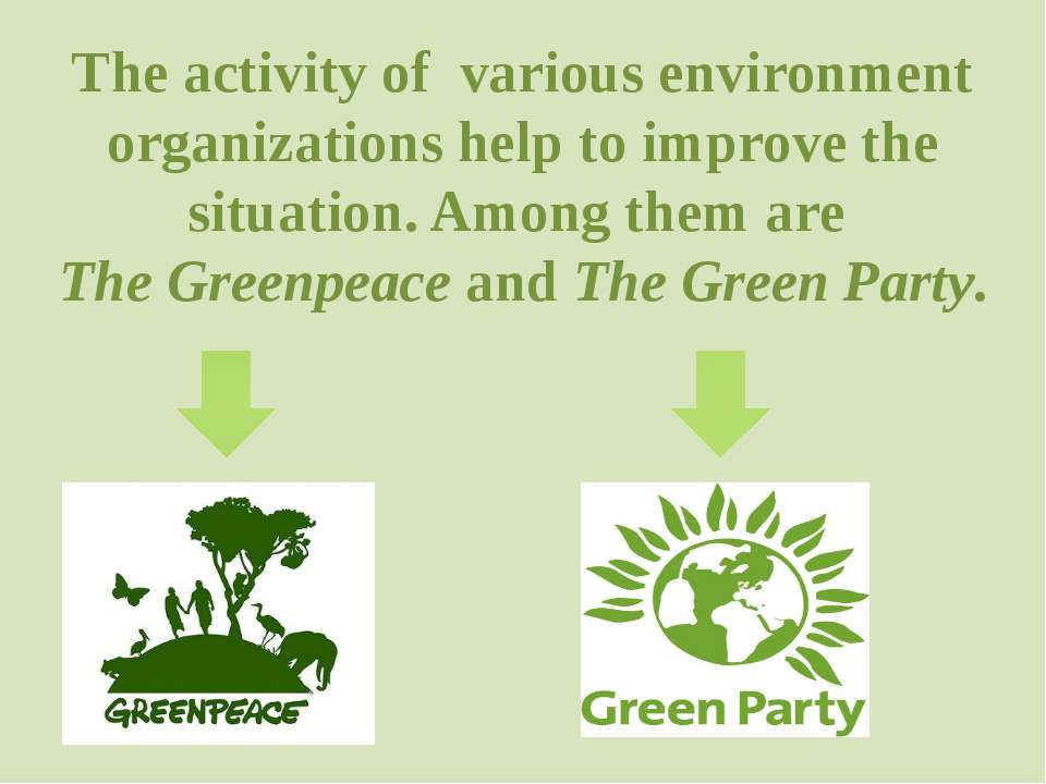 The activity of various environment organizations help to improve the situati...