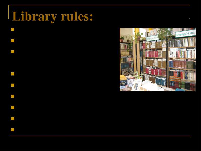 Library rules: Return the books in time. Keep books clean and tidy. Do not ma...