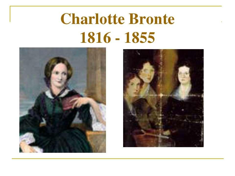 Charlotte Bronte 1816 - 1855