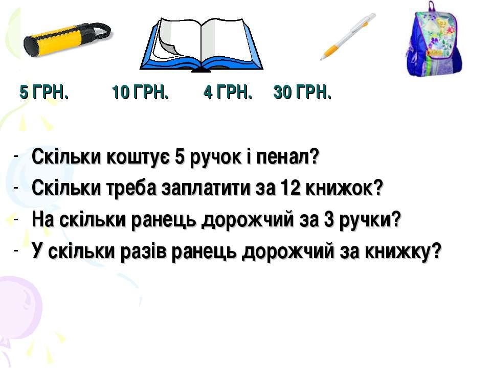 5 ГРН. 10 ГРН. 4 ГРН. 30 ГРН. Скільки коштує 5 ручок і пенал? Скільки треба з...