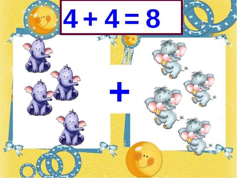 + 4 + 4 = 8