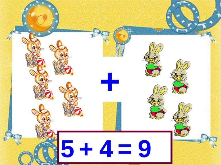 + 5 + 4 = 9