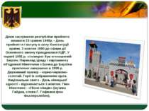Днем заснування республіки прийнято вважати 23 травня 1949р. - День прийняття...