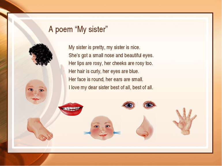 "A poem ""My sister"" My sister is pretty, my sister is nice. She's got a small ..."