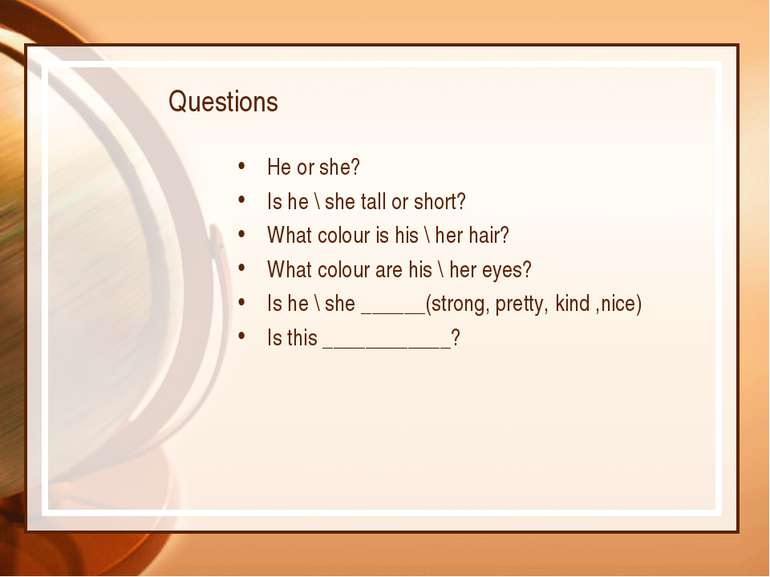 Questions He or she? Is he \ she tall or short? What colour is his \ her hair...