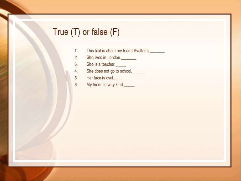 True (T) or false (F) This text is about my friend Svetlana._______ She lives...