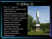 V-2(Фау-2) Фау-2— ракета, розроблена у нацистській Німеччині під керівництво...