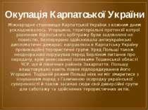 Окупація Карпатської України Міжнародне становище Карпатської України з кожни...