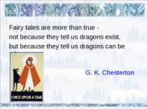 Fairy tales are more than true - not because they tell us dragons exist, but ...