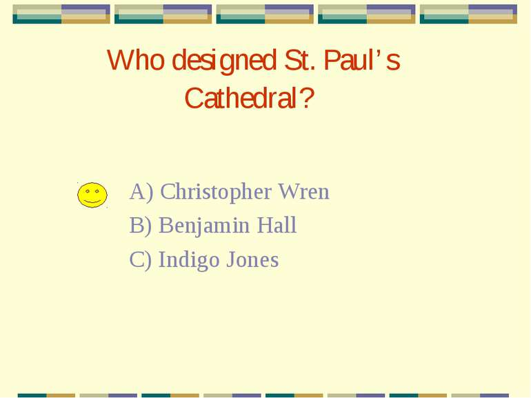 Who designed St. Paul's Cathedral? A) Christopher Wren B) Benjamin Hall C) In...