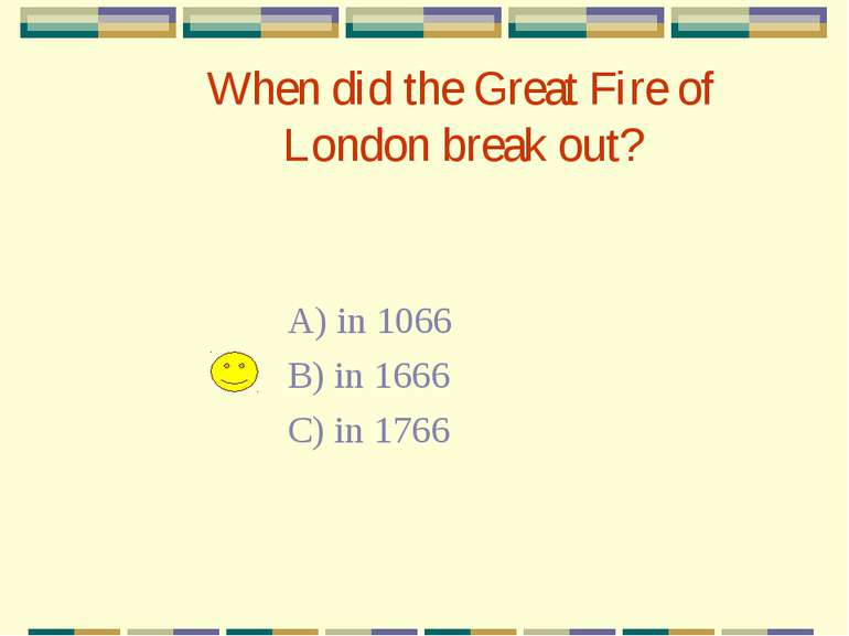 When did the Great Fire of London break out? A) in 1066 B) in 1666 C) in 1766