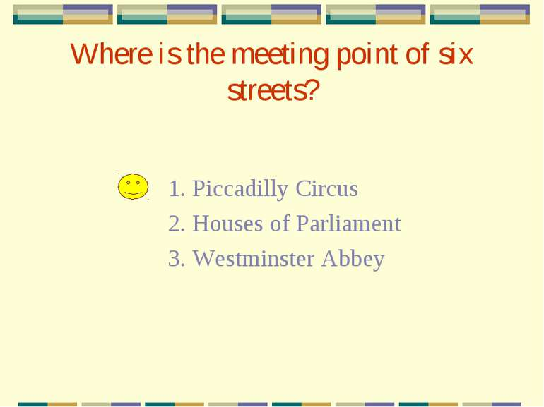 Where is the meeting point of six streets? 1. Piccadilly Circus 2. Houses of ...