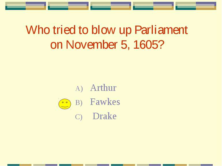 Who tried to blow up Parliament on November 5, 1605? Arthur Fawkes Drake